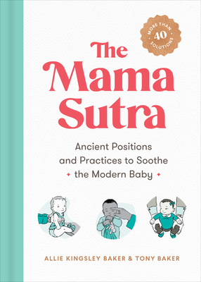 The Mama Sutra: Ancient Positions and Practices to Soothe the Modern Baby Cover Image