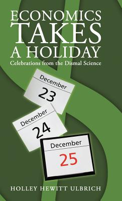 Economics Takes a Holiday: Celebrations from the Dismal Science Cover Image