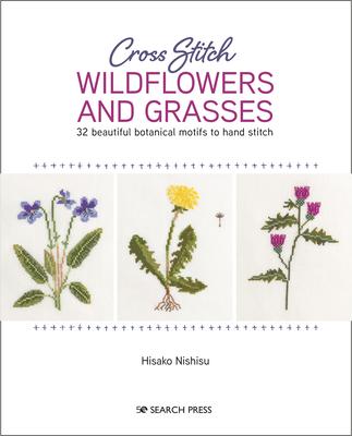 Cross Stitch Wildflowers and Grasses: 32 beautiful botanical motifs to hand stitch Cover Image
