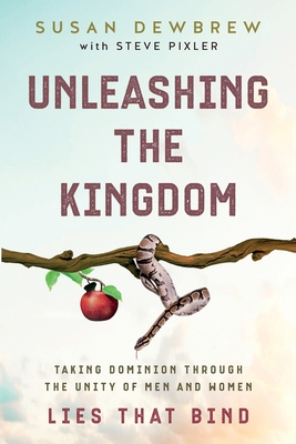 Unleashing the Kingdom, Lies That Bind: Taking Dominion Through the Unity of Men and Women Cover Image