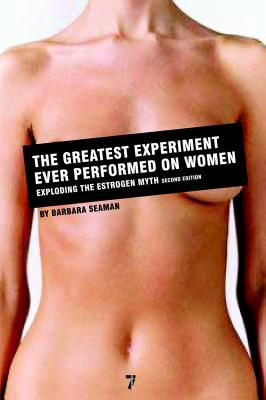 The Greatest Experiment Ever Performed on Women: Exploding the Estrogen Myth Cover Image