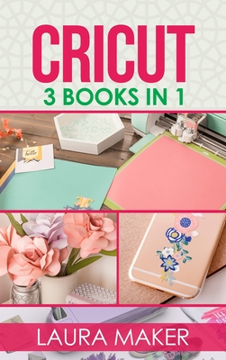 Cricut: 3 books in 1: Guide for Beginners + Design Space + Project Ideas. A step by step guide to master your machine with ill Cover Image