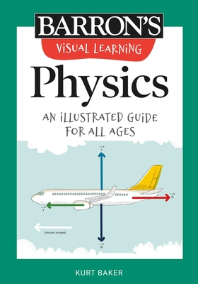 Visual Learning: Physics: An illustrated guide for all ages (Barron's Visual Learning) Cover Image
