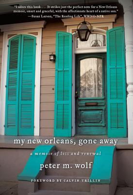 My New Orleans, Gone Away: A Memoir of Loss and Renewal Cover Image