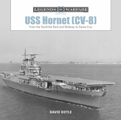 USS Hornet (CV-8): From the Doolittle Raid and Midway to Santa Cruz (Legends of Warfare: Naval #10) Cover Image