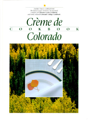 Creme de Colorado Cookbook (Celebrating Twenty Five Years of Culinary Artistry) Cover Image