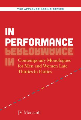 In Performance: Contemporary Monologues for Men and Women Late Thirties to Forties (Applause Acting) Cover Image