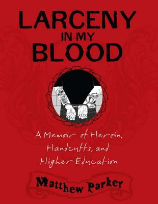 Larceny in My Blood: A Memoir of Heroin, Handcuffs, and Higher Education Cover Image