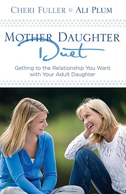 Mother-Daughter Duet: Getting to the Relationship You Want with Your Adult Daughter Cover Image