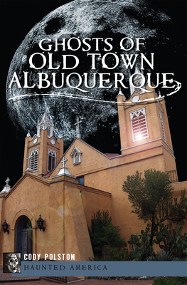 Ghosts of Old Town Albuquerque (Haunted America) Cover Image