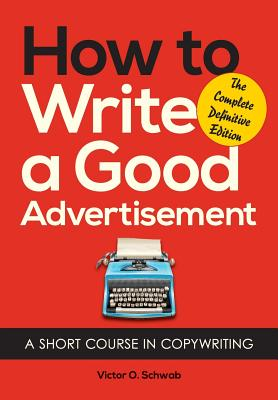 How to Write a Good Advertisement: A Short Course in Copywriting Cover Image