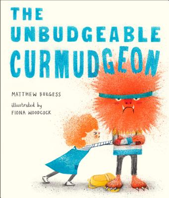 The Unbudgeable Curmudgeon by Mathew Burgess