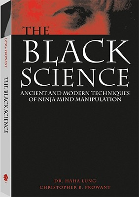 Black Science: Ancient and Modern Techniques of Ninja Mind Manipulation Cover Image