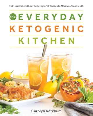 The Everyday Ketogenic Kitchen: With More Than 150 Inspirational Low-Carb, High-Fat Recipes to Maximize Your Health Cover Image
