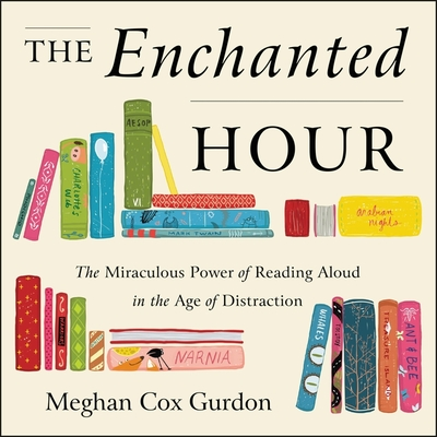 The Enchanted Hour Lib/E: The Miraculous Power of Reading Aloud in the Age of Distraction Cover Image