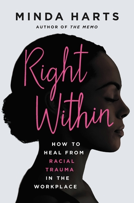 Right Within: How to Heal from Racial Trauma in the Workplace Cover Image
