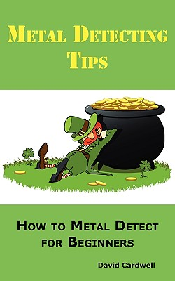 Metal Detecting Tips: How to Metal Detect for Beginners. Learn How to Find the Best Metal Detector for Coin Shooting, Relic Hunting, Gold Pr Cover Image