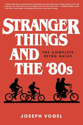 Stranger Things and the '80s: The Complete Retro Guide Cover Image