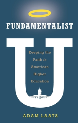 Fundamentalist U: Keeping the Faith in American Higher Education Cover Image