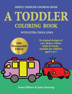 Simple Toddler Coloring Book: A Toddler Coloring Book with extra thick lines: 50 original designs of cars, planes, trains, boats, and trucks (suitab Cover Image