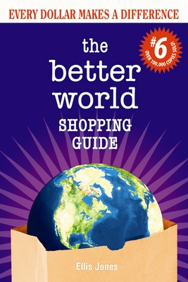 The Better World Shopping Guide: 6th Edition: Every Dollar Makes a Difference (Better World Shopping Guide: Every Dollar Can Make a Difference #6) Cover Image