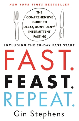 Fast. Feast. Repeat.: The Comprehensive Guide to Delay, Don't Deny® Intermittent Fasting--Including the 28-Day FAST Start Cover Image