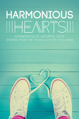Harmonious Hearts 2015 - Stories from the Young Author Challenge (Harmony Ink Press - Young Author Challenge #2) Cover Image