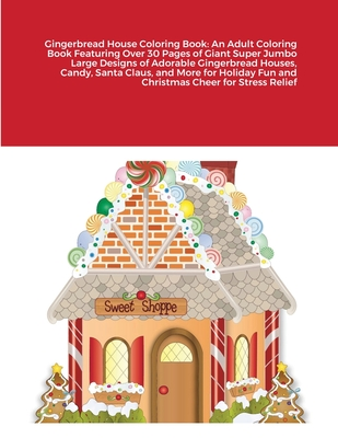 Gingerbread House Coloring Book: An Adult Coloring Book Featuring Over 30 Pages of Giant Super Jumbo Large Designs of Adorable Gingerbread Houses, Can Cover Image