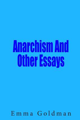 anarchism and other essays summary Read anarchism and other essays online by emma goldman at readcentralcom, the free online library full of thousands of classic books now you can read anarchism.