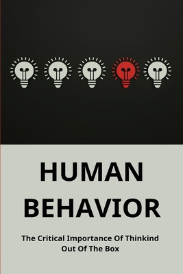 Human Behavior: The Critical Importance Of Thinking Out Of The Box: The Importance Of Considering Alternative Models Cover Image