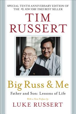 Big Russ and Me: Father and Son: Lessons of LifeTim Russert, Luke Russert