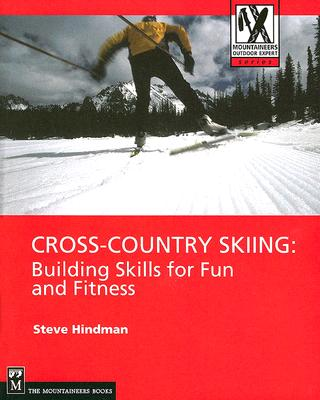 Cross-Country Skiing: Building Skills for Fun and Fitness (Mountaineers Outdoor Expert) Cover Image