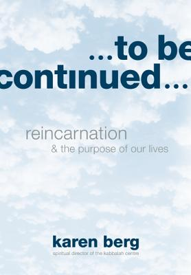 To Be Continued: Reincarnation & the Purpose of Our Lives Cover Image