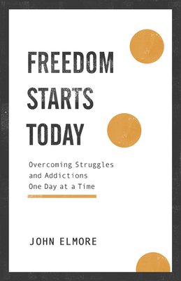 Freedom Starts Today: Overcoming Struggles and Addictions One Day at a Time Cover Image