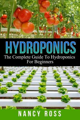 Hydroponics: The Complete Guide to Hydroponics for Beginners Cover Image