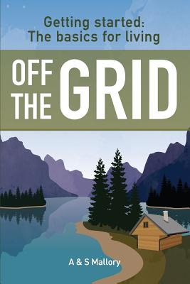 Getting Started: The Basics For Living Off The Grid Cover Image
