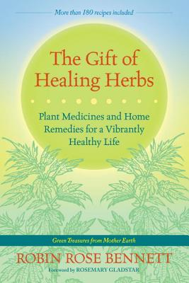 The Gift of Healing Herbs: Plant Medicines and Home Remedies for a Vibrantly Healthy Life Cover Image