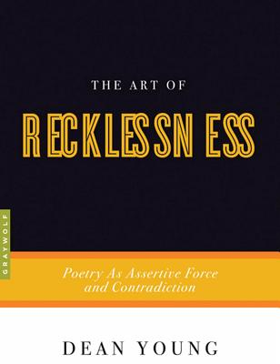The Art of Recklessness: Poetry as Assertive Force and Contradiction (Art of...) Cover Image