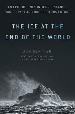 The Ice at the End of the World: An Epic Journey into Greenland's Buried Past and Our Perilous Future Cover Image
