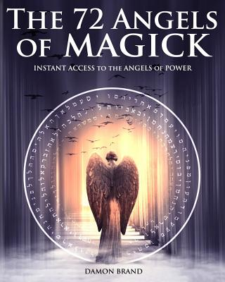 The 72 Angels of Magick: Instant Access to the Angels of Power Cover Image