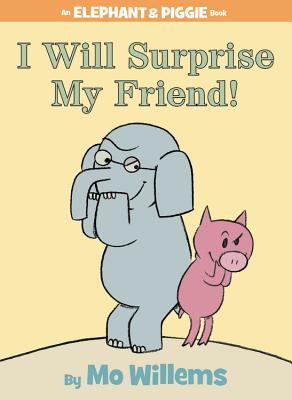 I Will Surprise My Friend! (An Elephant and Piggie Book) Cover Image