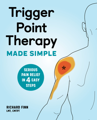 Trigger Point Therapy Made Simple: Serious Pain Relief in 4 Easy Steps Cover Image