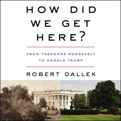 How Did We Get Here?: From Theodore Roosevelt to Donald Trump Cover Image