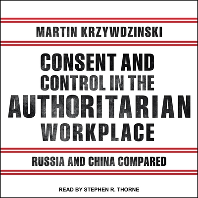 Consent and Control in the Authoritarian Workplace Lib/E: Russia and China Compared Cover Image