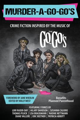 Murder-A-Go-Go's: Crime Fiction Inspired by the Music of the Go-Go's Cover Image