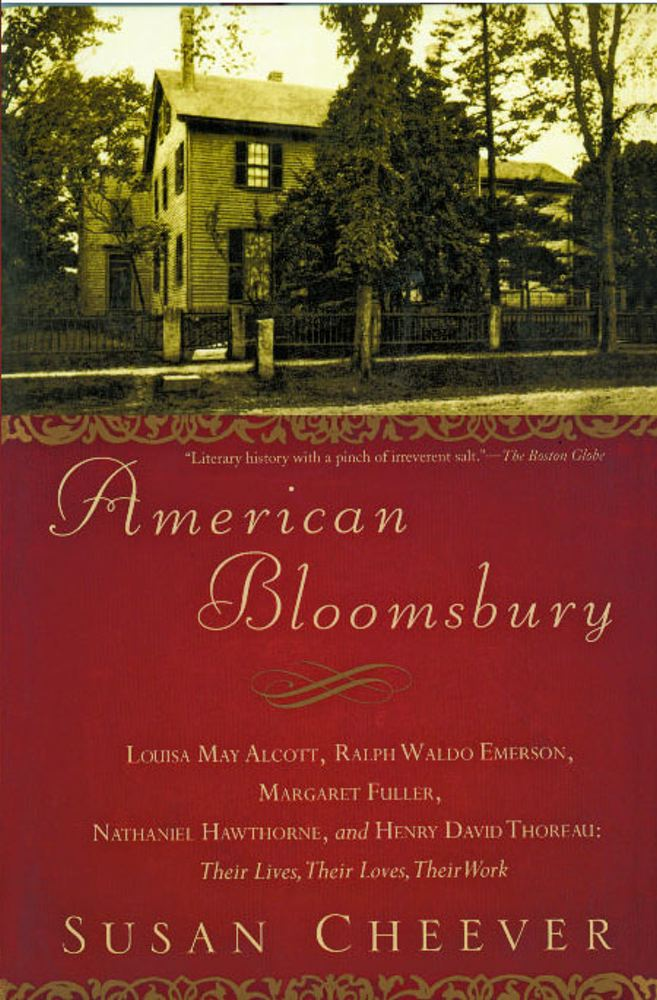American Bloomsbury: Louisa May Alcott, Ralph Waldo Emerson, Margaret Fuller, Nathaniel Hawthorne, and Henry David Thoreau: Their Lives, Their Loves, Their Work Cover Image
