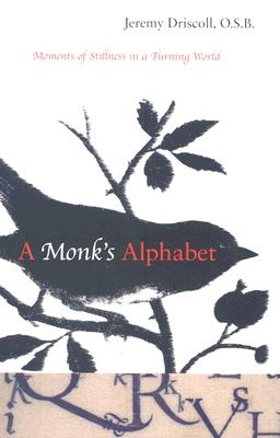 A Monk's Alphabet: Moments of Stillness in a Turning World Cover Image