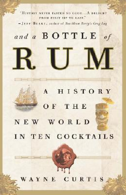 And a Bottle of Rum: A History of the New World in Ten Cocktails Cover Image