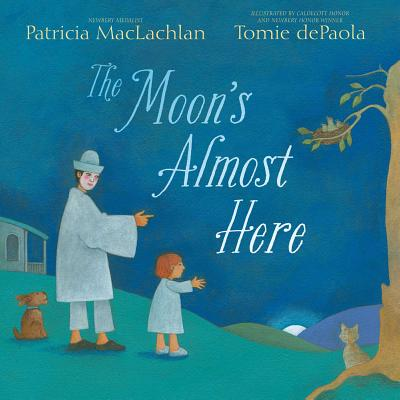 The Moon's Almost Here by Patricia MacLachlan