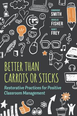 Better Than Carrots or Sticks: Restorative Practices for Positive Classroom Management Cover Image